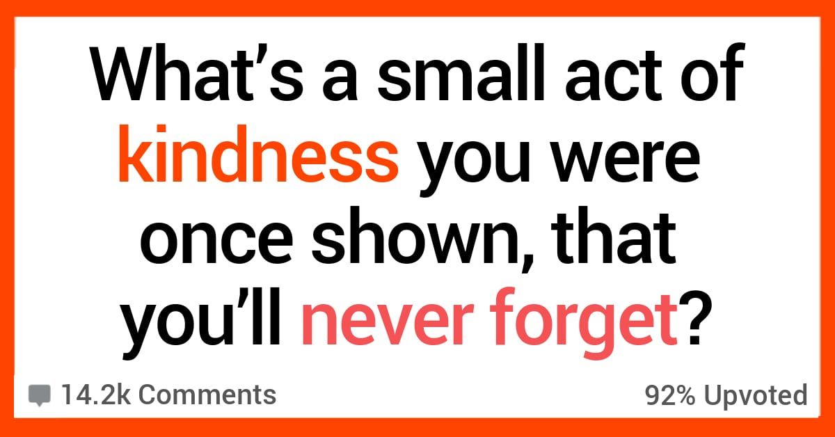 20 People Share the One Act of Kindness They Won't Soon Forget