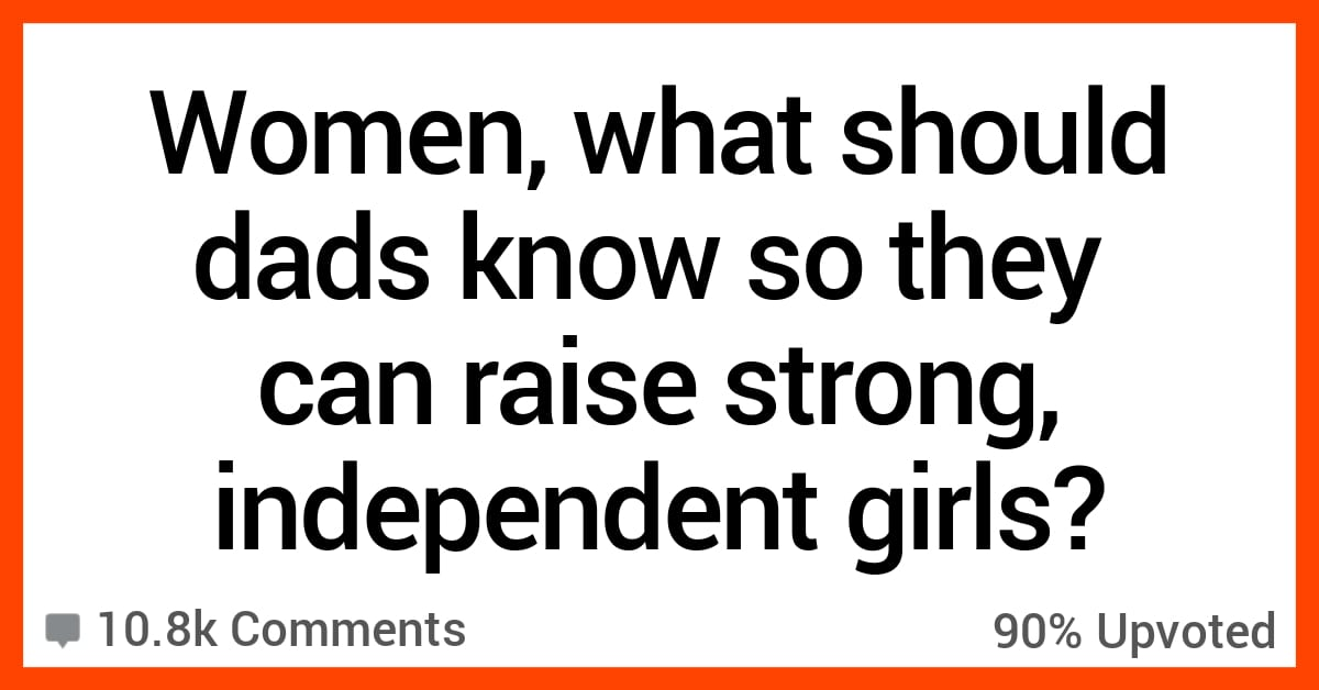 Women Share What Dads Really Need to Know About Raising Strong Daughters